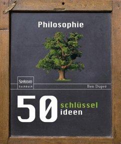 50 Schlüsselideen Philosophie - Dupré, Ben