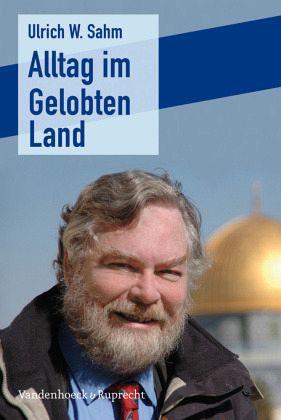 Alltag im Gelobten Land - Sahm, Ulrich W.