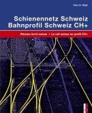 Schienennetz Schweiz; Bahnprofil Schweiz CH+, 2 Tle.\Réseau ferré suisse; Le rail suisse en profil CH+, 2 Tle.