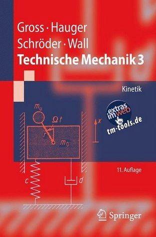 Technische Mechanik 3 - Kinetik - Gross, Dietmar; Hauger, Werner; Schröder, Jörg; Wall, Wolfgang A.