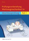 Prüfungsvorbereitung Werkzeugmechaniker/-in. Abschlussprüfung Teil 1