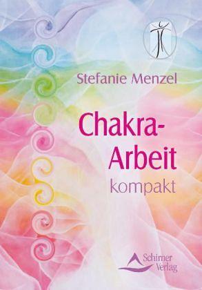 Chakra-Arbeit kompakt - Menzel, Stefanie