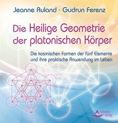 Die Heilige Geometrie der platonischen Körper - Ruland, Jeanne; Ferenz, Gudrun