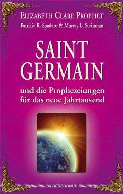 Saint Germain und die Prophezeiungen für das neue Jahrtausend - Prophet, Elizabeth Cl.; Spadaro, Patricia R.; Steinman, Murray L.