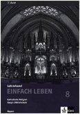 Einfach Leben. Katholische Religion Haupt-/Mittelschule Bayern / Lehrerband 8. Jahrgangsstufe