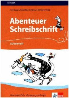 Abenteuer Schreibschrift. Vereinfachte Ausgangsschrift. Schülerheft für Rechtshänder - Burger, Heidi Müller-Hillebrand, Petra