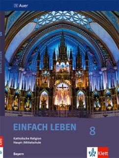 Einfach Leben. Katholische Religion für Hauptschulen in Bayern / Schülerbuch 8. Jahrgangsstufe