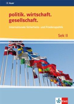 politik.wirtschaft.gesellschaft. Internationale Sicherheits- und Friedenspolitik - Langhans, Ingo; Prochnow, Stefan