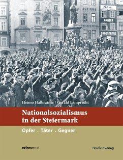Nationalsozialismus in der Steiermark - Halbrainer, Heimo; Lamprecht, Gerald
