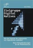 Zielgruppe Digital Natives: Wie das Internet die Lebensweise von Jugendlichen verändert