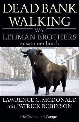 Dead Bank Walking. Wie Lehman Brothers zusammenbrach - McDonald, Lawrence G.; Robinson, Patrick