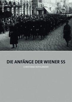 Die Anfänge der Wiener SS - Rothländer, Christiane