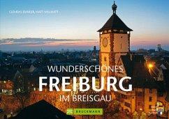 Wunderschönes Freiburg im Breisgau - Emmler, Clemens; Matt-Willmatt, Hubert