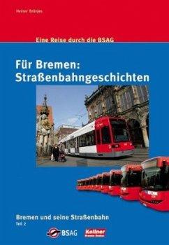 HEINER BRÜNJES - Für Bremen: Strassenbahngeschichten: Eine Reise durch die BSAG. Bremen und seine Strassenbahn Teil 2