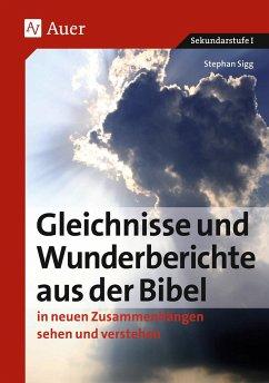 Sigg, S: Gleichnisse und Wunderberichte aus der Bibel - Sigg, Stephan
