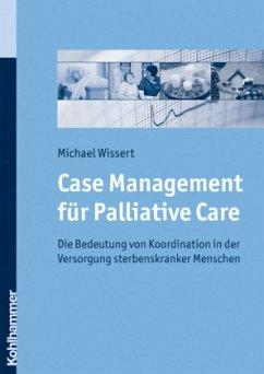 Case Management für Palliative Care - Wissert, Michael