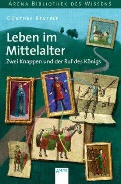Leben im Mittelalter - Zwei Knappen und der Ruf des Königs - Bentele, Günther