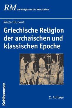 Griechische Religion der archaischen und klassischen Epoche - Burkert, Walter