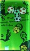 Fußballspannung - Ultimative Geschichten von coolen Keepern, starken Stürmern und tollen Toren