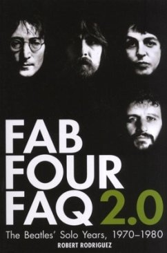 Fab Four FAQ 2.0: The Beatles' Solo Years: 1970-1980 - Rodriguez, Robert