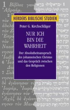 Nur ich bin die Wahrheit - Kirchschläger, Peter G.