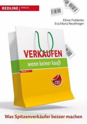 Verkaufen, wenn keiner kauft - Fedderke, Elmar; Neuthinger, Eva M.