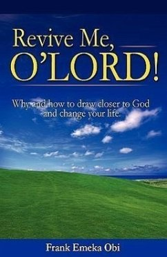 Revive Me O' Lord! Why and How to Draw Closer to God and Change Your Life - Obi, Frank Emeka