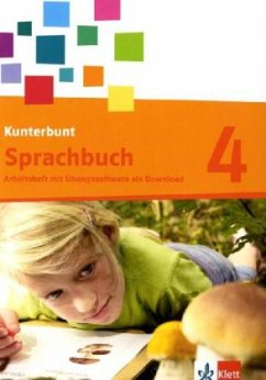 Das Kunterbunt Sprachbuch. Arbeitsheft 4. Schuljahr mit Lernsoftware zum Download