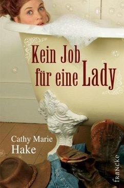 Kein Job für eine Lady - Hake, Cathy M.