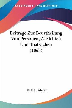 Beitrage Zur Beurtheilung Von Personen, Ansichten Und Thatsachen (1868)