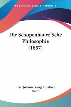 Die Schopenhauer'Sche Philosophie (1857)