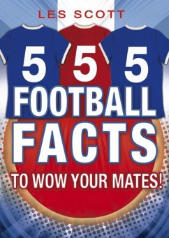 555 Football Facts To Wow Your Mates! - Scott, Les