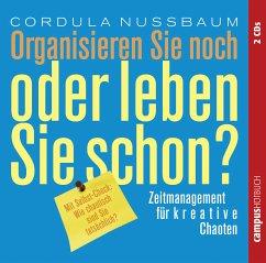 Organisieren Sie noch oder leben Sie schon?, 2 Audio-CDs - Nussbaum, Cordula