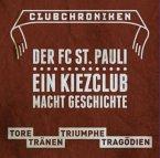 Club Chroniken: FC St. Pauli 1910 - Tore, Tränen, Triumphe, Tragödien