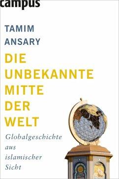Die unbekannte Mitte der Welt - Ansary, Tamim