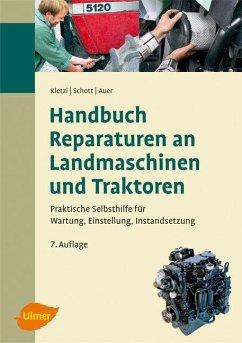 Handbuch Reparaturen an Landmaschinen und Traktoren - Kletzl, Walter; Schott, Manuel; Auer, Stefan