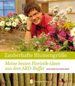 Zauberhafte Blumengrüße - Schweizer, Holger