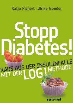 Stopp Diabetes - Raus aus der Insulinfalle dank der LOGI-Methode - Richert, Katja; Gonder, Ulrike