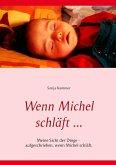 Wenn Michel schläft ...