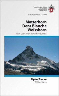 Alpine Touren Matterhorn / Weisshorn / Dent Blanche - Banzhaf, Bernhard R.; Biner, Hermann; Theler, Vincent