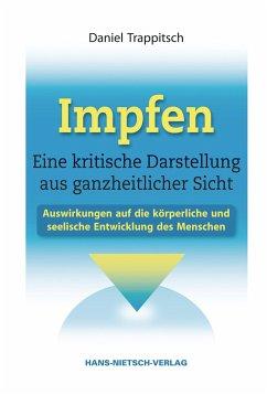Impfen - Eine kritische Darstellung aus ganzheitlicher Sicht - Trappitsch, Daniel