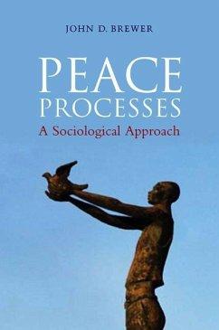 Peace Processes: A Sociological Approach - Brewer, John D.
