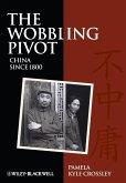 The Wobbling Pivot, China Since 1800