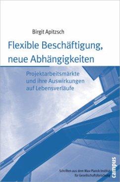 Flexible Beschäftigung, neue Abhängigkeiten - Apitzsch, Birgit