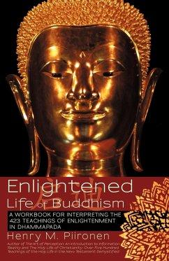 Enlightened Life of Buddhism: A Workbook for Interpreting the 423 Teachings of Enlightenment in Dhammapada