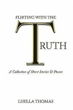 Flirting with the Truth: A Collection of Short Stories & Poems