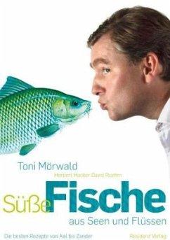 Süße Fische aus Seen und Flüssen - Mörwald, Toni; Hacker, Herbert