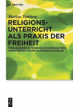 Religionsunterricht als Praxis der Freiheit - Tomberg, Markus