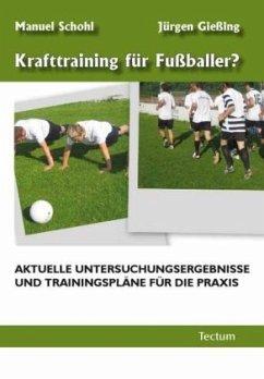 Krafttraining für Fußballer? - Schohl, Manuel; Gießing, Jürgen