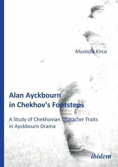 Alan Ayckbourn in Chekhov's Footsteps. A Study of Chekhovian Character Traits in Ayckbourn Drama. - Kirca, Mustafa